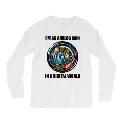 I'm An Analog Man In A Digital World Long Sleeve Shirts Designed By Alpha Art