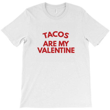 Tacos Are My Valentine T-shirt Designed By Fahmifutri