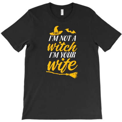 Im Not A Witch Im Your Wife Halloween T-shirt Designed By Ismi