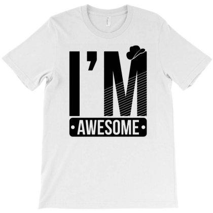 Im Awesome T-shirt Designed By Ismi