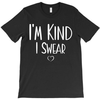 Im Kind I Swear T-shirt Designed By Ismi