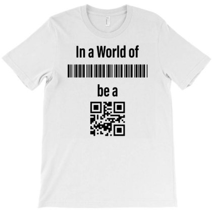In A World Of Barcode Be A Qr Code T-shirt Designed By Ismi