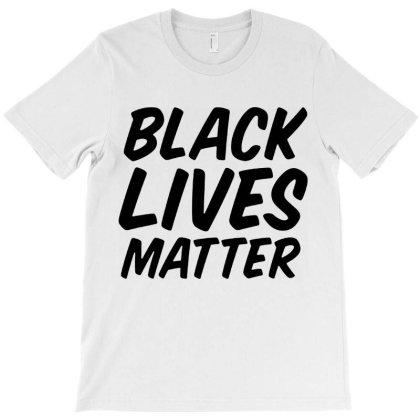 Black Lives Matter  Message T-shirt Designed By Hot Trends