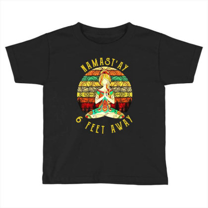 Hippies Yoga Namast'ay 6 Feet Away Toddler T-shirt Designed By Garden Store
