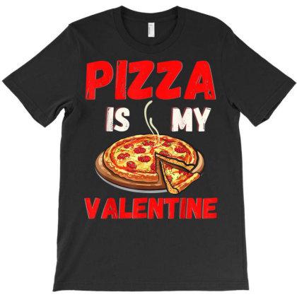 Pizza Is My Valentine 1 T-shirt Designed By Koopshawneen