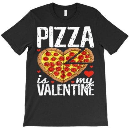 Pizza Is My Valentine Day T-shirt Designed By Koopshawneen