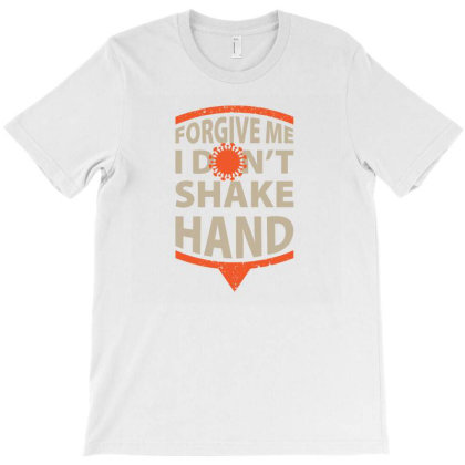 Forgive Me I Don't Shake Hand T-shirt Designed By Cloudystars