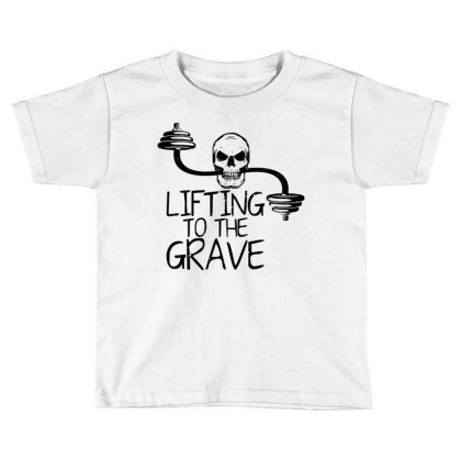 Lifting To The Grave Toddler T-shirt Designed By Funtee