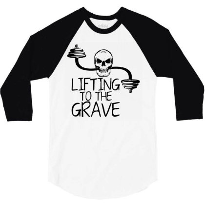 Lifting To The Grave 3/4 Sleeve Shirt Designed By Funtee