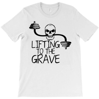 Lifting To The Grave T-shirt Designed By Funtee