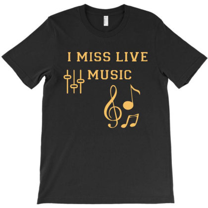 I Miss Live Music T-shirt Designed By Cloudystars