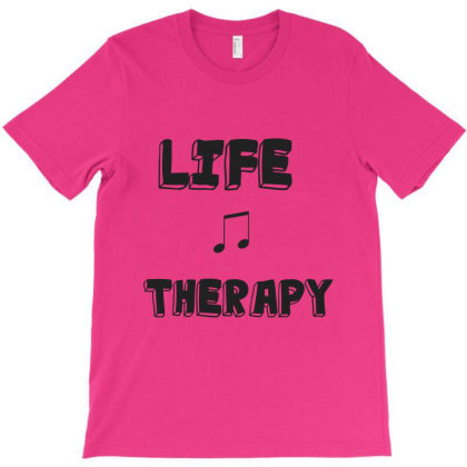 Life Therapy T-shirt Designed By Artmaker79