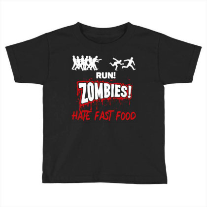 Run! Zombies Hate Fast Food Toddler T-shirt Designed By Fanshirt