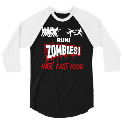 Run! Zombies Hate Fast Food 3/4 Sleeve Shirt Designed By Fanshirt