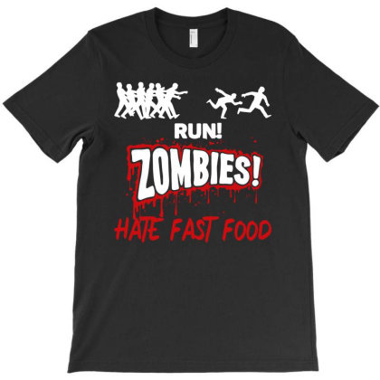 Run! Zombies Hate Fast Food T-shirt Designed By Fanshirt
