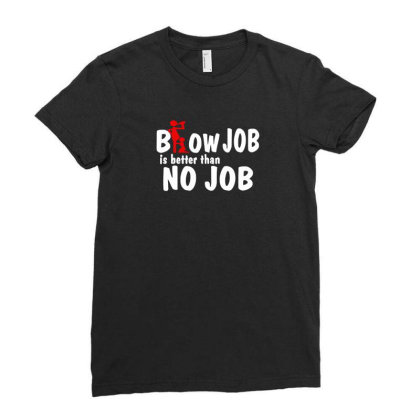 Blow Job Is Better Than No Job Ladies Fitted T-shirt Designed By Prakoso77