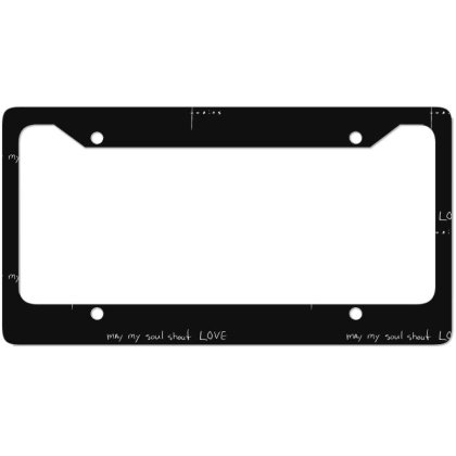 May My Soul Shout Love License Plate Frame Designed By Frendos