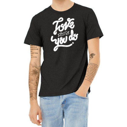 Love What You Do Heather T-shirt Designed By Frendos
