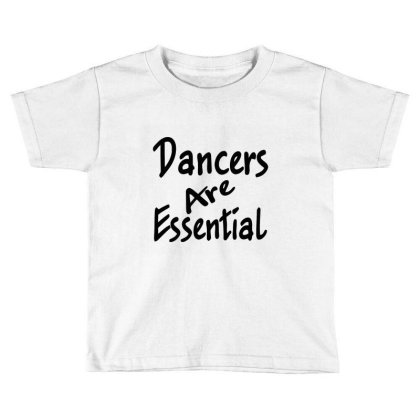 Dancers Are Essential Sleeveless Top Toddler T-shirt Designed By Starlight
