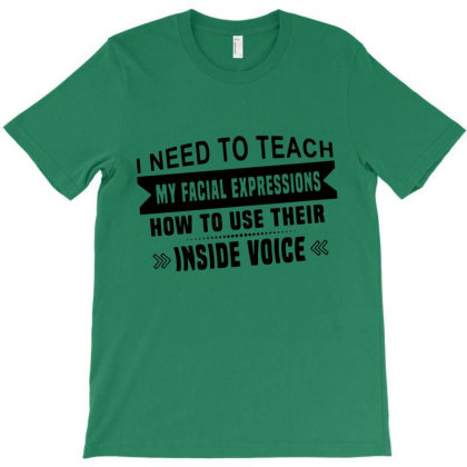 I Need To Teach My Facial Expressions Funny Men Women T Shirt Cotton W T-shirt Designed By Wowotees
