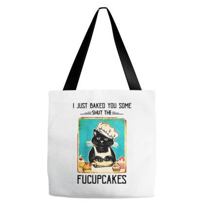 I Just Baked You Some Shut The Fucupcakes Tote Bags Designed By Brave Tees