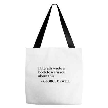 I Literally Wrote A Book To Warn You About This   George Orwell Tote Bags Designed By Star Store