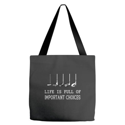 Life Is Full Of Important Choices Tote Bags Designed By Brave Tees