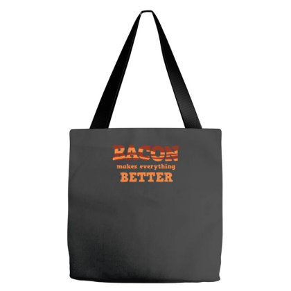 Bacon Makes Everything Better Tote Bags Designed By Prakoso77