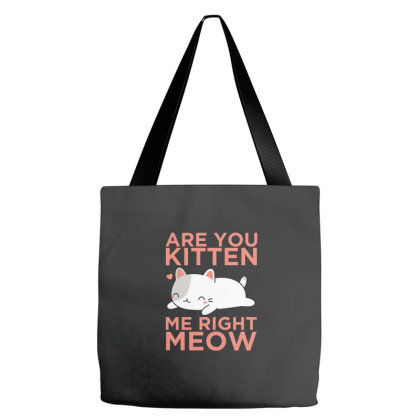 Are You Kitten Me Right Meow Tote Bags Designed By Cloudystars