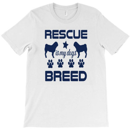 Rescue Is My Dogs Breed T-shirt Designed By Cloudystars
