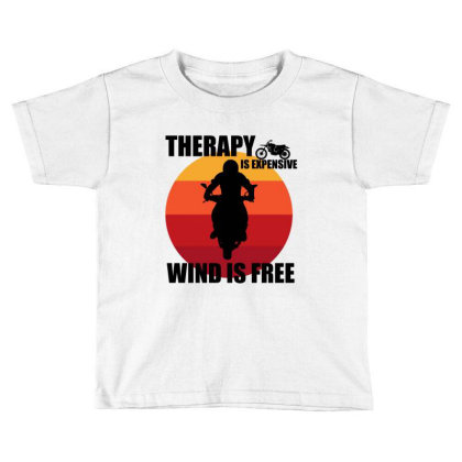 Therapy Is Expensive Wind Is Free Toddler T-shirt Designed By Cypryanus