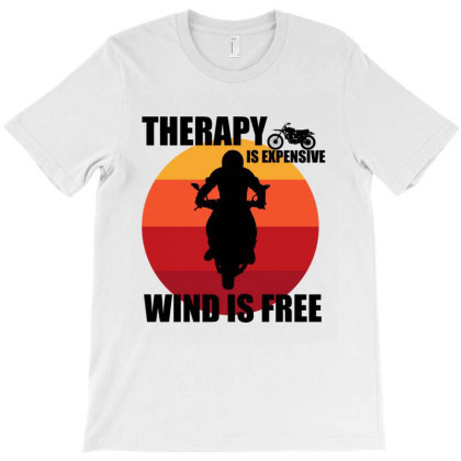 Therapy Is Expensive Wind Is Free T-shirt Designed By Cypryanus