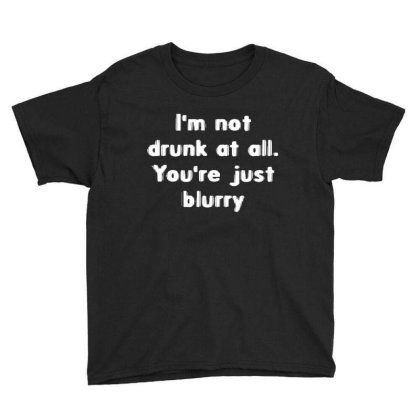 I'm Not Drunk, You're Just Blurry Youth Tee Designed By Wowotees