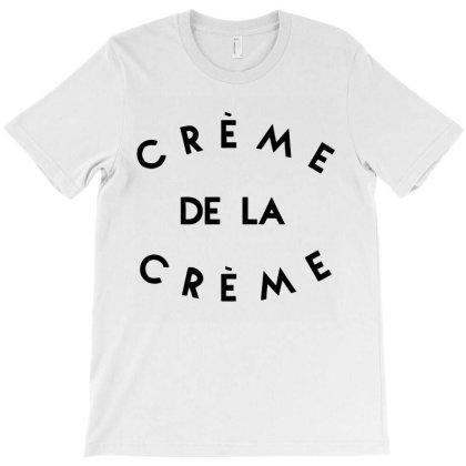 Creme De La Creme T-shirt Designed By Raymod Art