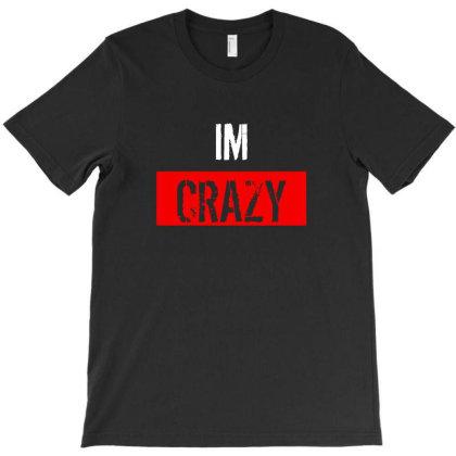 Im Crazy T-shirt Designed By Fahmifutri