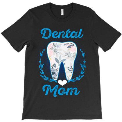 Dental Mom T-shirt Designed By Rardesign