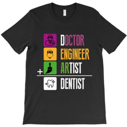 Doctor Engineer Artist Dentist T-shirt Designed By Rardesign