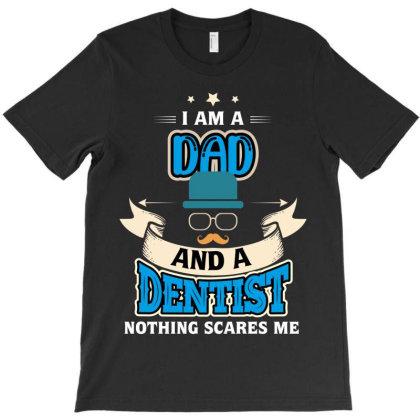 I Am A Dad Dentist T-shirt Designed By Rardesign