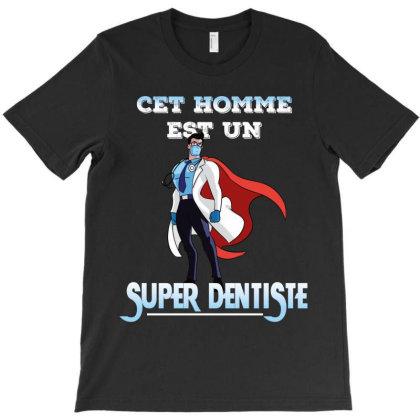 Super Dentiste T-shirt Designed By Rardesign