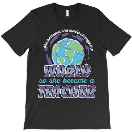World So She Became A Teacher T-shirt Designed By Rardesign