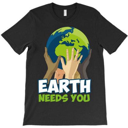 Earth Needs You T-shirt Designed By Rardesign