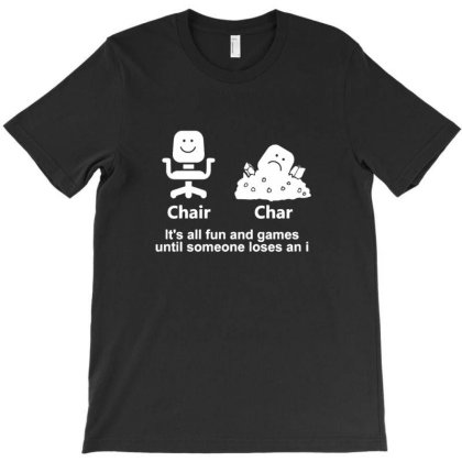 Chair Char It's All Fun And Games Until Someone Loses An I T-shirt Designed By Blackstone