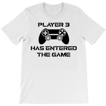 Player 3 Has Entered The Game T-shirt Designed By Lyly