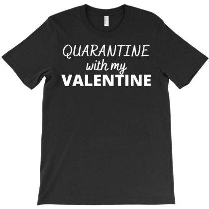 Quarantine With My Valentine T-shirt Designed By Lyly