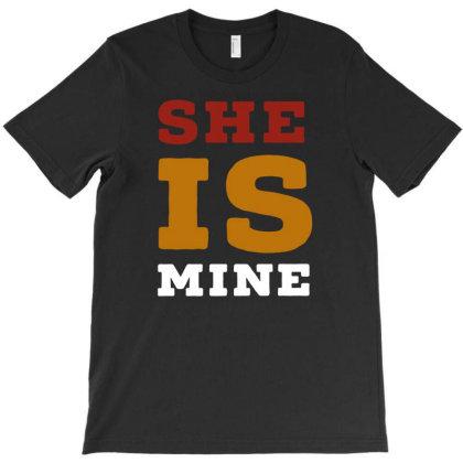 She's Mine T-shirt Designed By Ismi