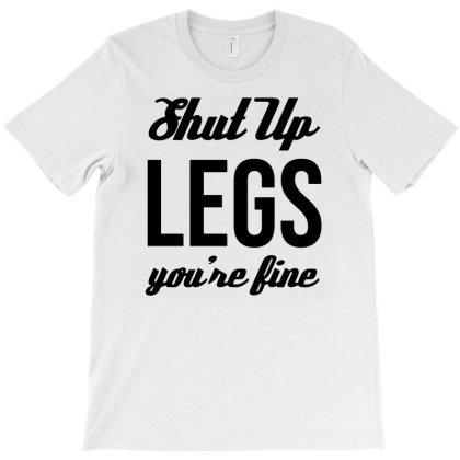 Shut Up Legs Youre T-shirt Designed By Ismi