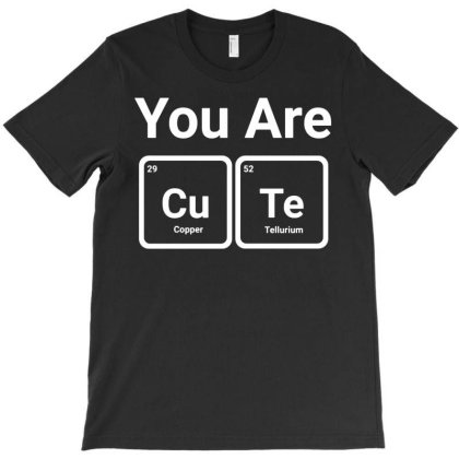 You're Cute Periodic Table T-shirt Designed By Ismi
