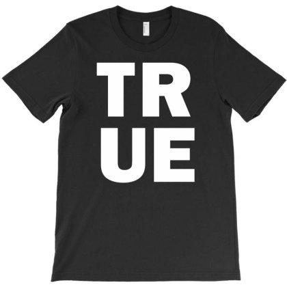 True T-shirt Designed By Fahmifutri