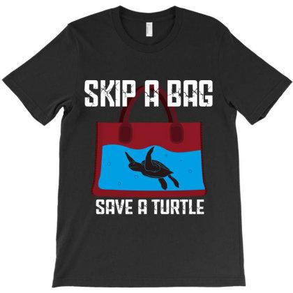 Skip A Bag Save A Turtle T-shirt Designed By Rardesign