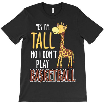 Yes I M Tall No I Don T Play Basketball T-shirt Designed By Rardesign